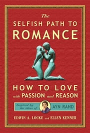 The Selfish Path to Romance: How to Love with Passion and Reason ebook by Edwin A Locke,Ellen Kenner