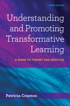 Understanding and Promoting Transformative Learning - A Guide to Theory and Practice eBook by Patricia Cranton