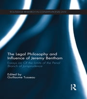 The Legal Philosophy and Influence of Jeremy Bentham - Essays on 'Of the Limits of the Penal Branch of Jurisprudence' ebook by Guillaume Tusseau