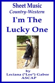 Sheet Music I'm The Lucky One ebook by Lee Gabor
