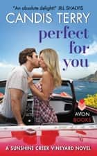 Perfect for You - A Sunshine Creek Vineyard Novel eBook by Candis Terry