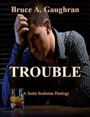 TROUBLE - A Justin Seaborne Duology ebook by Bruce Gaughran