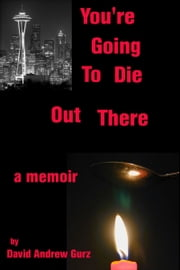 You're Going To Die Out There ebook by David Gurz