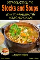 Introduction to Stocks and Soups: How to Make Healthy Soups and Stocks ebook by Dueep J. Singh