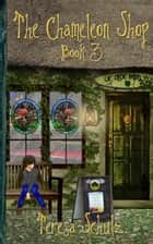 The Chameleon Shop Book 3 - The Chameleon Shop, #3 ebook by Teresa Schulz