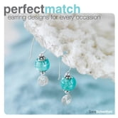 Perfect Match - Earring Designs For Every Occasion ebook by Sara Schwittek,Anita Lin