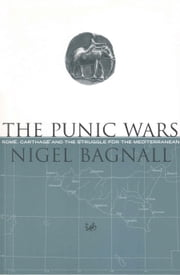 The Punic Wars - Rome, Carthage and the Struggle for the Mediterranean ebook by Nigel Bagnall