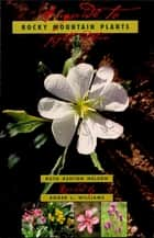 A Guide To Rocky Mountain Plants, Revised ebook by Roger L. Williams