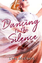 Dancing to the Silence ebook by Leta McCurry