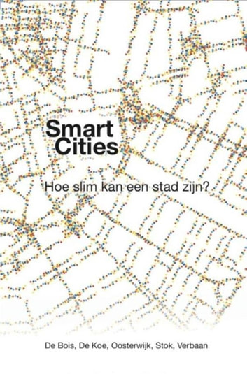 Smart Cities - hoe slim kan een stad zijn? ebook by Diederik de Koe,Joris Stok