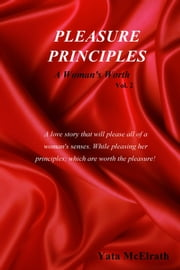 Pleasure Principles - A Woman's Worth Vol. 2 ebook by Yata McElrath