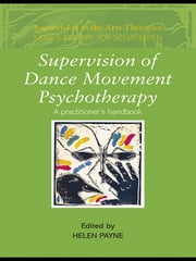 Supervision of Dance Movement Psychotherapy - A Practitioner's Handbook ebook by