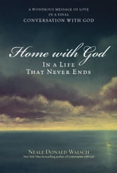 Home with God - In a Life That Never Ends ebook by Neale Donald Walsch