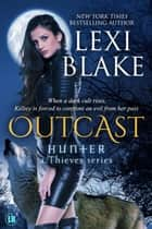 Outcast, Hunter: A Thieves Series, Book 4 ebook by Lexi Blake