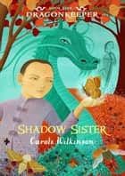 Dragonkeeper, Book 5 - Shadow Sister ebook by Carole Wilkinson