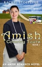 Amish Country Tours - Amish Country Tours, Amish Romance Series (An Amish of Lancaster County Saga), #1 ebook by Rachel Stoltzfus