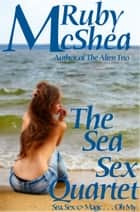 The Sea Sex Quartet ebook by Ruby McShea
