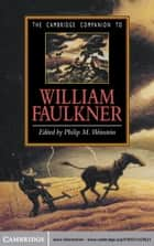 The Cambridge Companion to William Faulkner ebook by Philip M. Weinstein