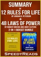 Summary of 12 Rules for Life: An Antidote to Chaos by Jordan B. Peterson + Summary of 48 Laws of Power by Robert Greene and Joost Elffers 2-in-1 Boxset Bundle ebook by SpeedyReads