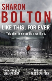 Like This, For Ever - A chilling thriller readers are obsessed with (Lacey Flint, Book 3) ebook by Sharon Bolton