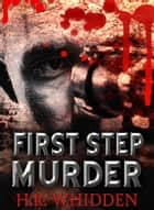First Step Murder ebook by H.R. Whidden