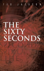 The Sixty Seconds ebook by Ted Jackson