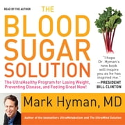 The Blood Sugar Solution - The UltraHealthy Program for Losing Weight, Preventing Disease, and Feeling Great Now! audiobook by Mark Hyman