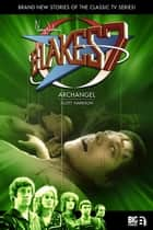 Blake's 7: Archangel ebook by Scott Harrison