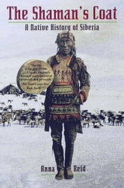 The Shaman's Coat - A Native History of Siberia ebook by Anna Reid
