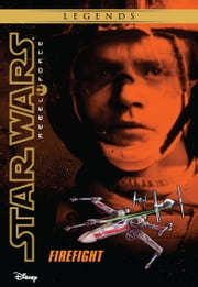Star Wars: Rebel Force: Firefight - Book 4 ebook by Alex Wheeler