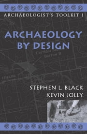 Archaeology by Design ebook by Stephen L. Black,Kevin Jolly