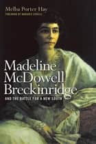 Madeline McDowell Breckinridge and the Battle for a New South ebook by Melba Porter Hay, Marjorie J. Spruill