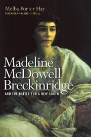 Madeline McDowell Breckinridge and the Battle for a New South ebook by Melba Porter Hay,Marjorie J. Spruill