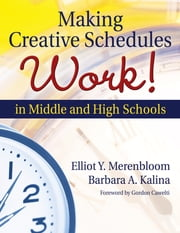 Making Creative Schedules Work in Middle and High Schools ebook by Elliot Y. Merenbloom,Barbara A. Kalina