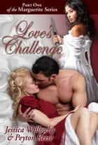 Love's Challenge - Part One of the Marguerite Series ebook by Jessica Willowby, Peyton Reese