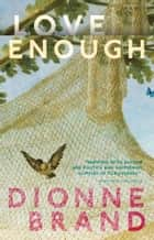 Love Enough ebook by Dionne Brand
