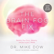 The Brain Fog Fix - Reclaim Your Focus, Memory, and Joy in Just 3 Weeks audiobook by Dr. Mike Dow