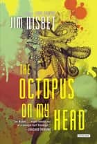 Octopus on My Head: A Novel ebook by Jim Nisbet