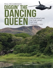 Diggin' the Dancing Queen: An Adventure In the Land of the Unexpected ebook by Paul Richardson