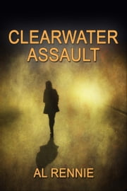Clearwater Assault ebook by Al Rennie