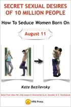 How To Seduce Women Born On August 11 Or Secret Sexual Desires of 10 Million People: Demo from Shan Hai Jing research discoveries by A. Davydov & O. Skorbatyuk ebook by Kate Bazilevsky