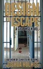Design To Escape ebook by Joshua Holmes