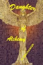 Daughter of Alchemy ebook by R. Stachowiak