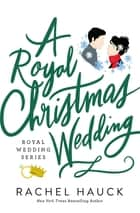 A Royal Christmas Wedding ebook by Rachel Hauck