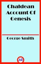 Chaldean Account Of Genesis (Illustrated) ebook by George Smith