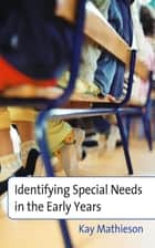 Identifying Special Needs in the Early Years ebook by Kay Mathieson