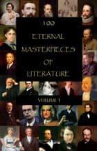 100 Eternal Masterpieces of Literature - volume 1 ebook by Anne Brontë, Johann Wolfgang von Goethe, E. M. Forster,...