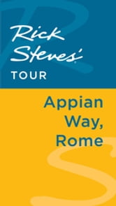 Rick Steves' Tour: Appian Way, Rome ebook by Rick Steves,Gene Openshaw