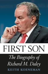 First Son - The Biography of Richard M. Daley ebook by Keith Koeneman