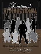 Functional & Dysfunctional Families: How the Family System Works ebook by Dr. Michael Jones
